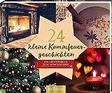 24 kleine Kaminfeuergeschichten - Ein Adventskalender mit 24 weihnachtlichen Geschichten zum Aufschneiden: Adventskalender mit 24 weihnachtlichen Geschichten
