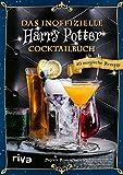 Das inoffizielle Harry-Potter-Cocktailbuch: 40 magische Rezepte. Mit Butterbier, Weasley-Drinks, Amortentia, Felix Felicis, Cocktails aus Honigtopf, Hogwarts und Hogsmeade für die Harry-Potter-Party