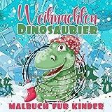 Weihnachten Dinosaurier Malbuch für Kinder: Adventskalender Ausmalbuch für Jungen and Mädchen | 24 Nummerierte Advents Malvorlagen mit Dinosaurier | Mein Erstes Weihnachtsmalbuch ab 2 Jahren